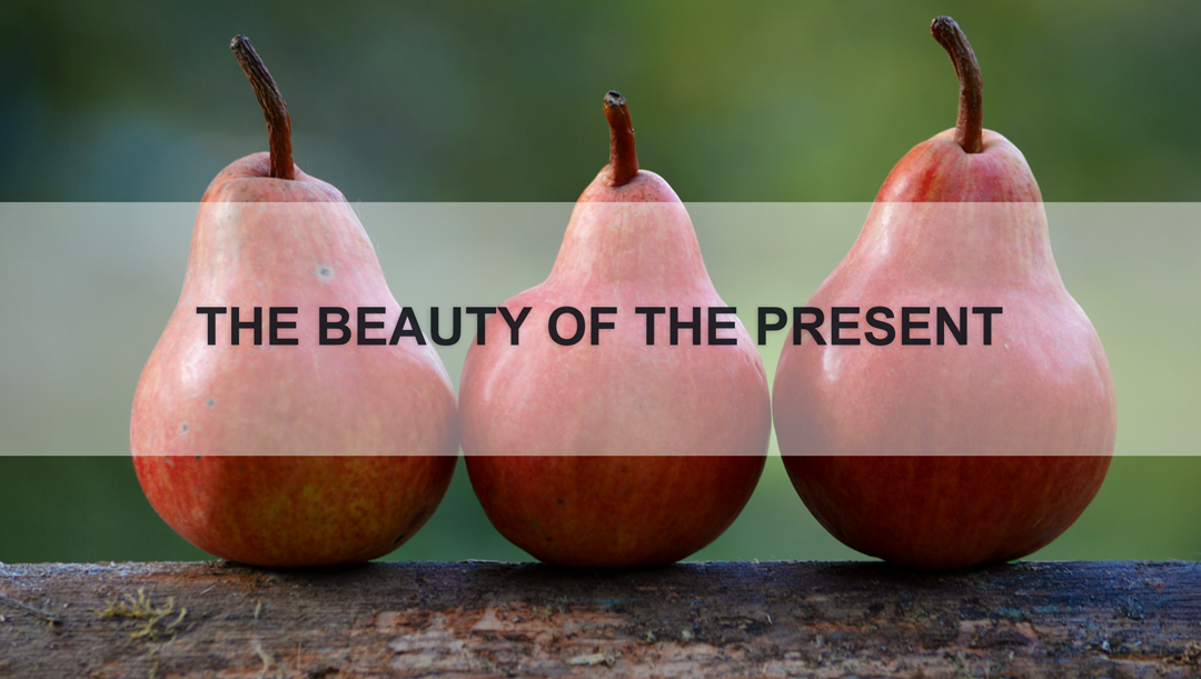 The Beauty of the Present